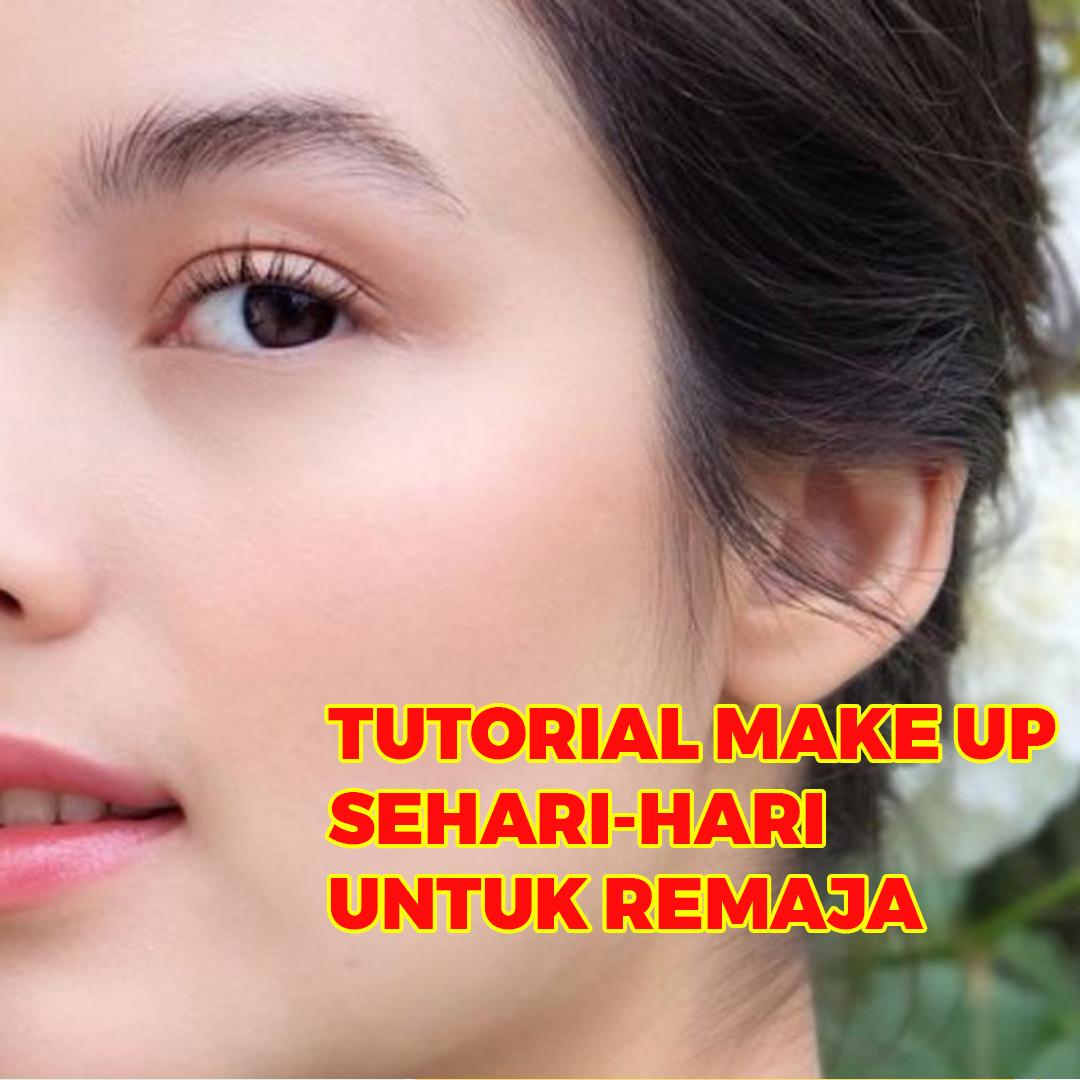 10 Tutorial Make Up Sehari-hari untuk Remaja