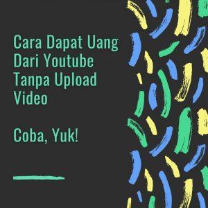 cara dapat uang dari youtube tanpa upload video